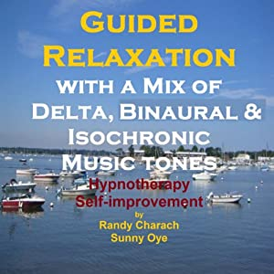 Guided Relaxation with a Mix of Delta Binaural Isochronic Tones: 3 in 1 Legendary, Complete Hypnotherapy Session | [Randy Charach, Sunny Oye]