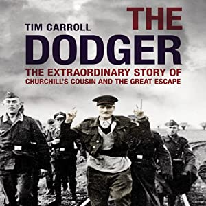 The Dodger: The Extraordinary Story of Churchill's Cousin and the Great Escape | [Tim Carroll]