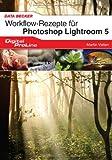 Workflow-Rezepte für Photoshop Lightroom 5