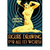Figure Drawing: For All It's Worth Loomis, Andrew ( Author ) May-31-2011 Hardcover