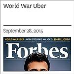 World War Uber | Ellen Huet,Liyan Chen