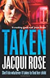 Cover of TAKEN by JACQUI ROSE 1847563228