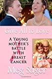 Give All to Love: A Young Mothers Battle with Breast Cancer