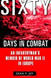Sixty Days in Combat: An Infantryman's Memoir of World War II in Europe (0891418393) by Dean Joy