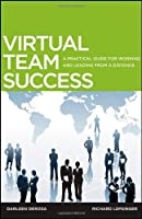 Virtual Team Success: A Practical Guide for Working and Leading from a Distance Front Cover