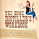 The Home Distiller's Workbook: Your Guide to Making Moonshine, Whiskey, Vodka, Rum, and So Much More! Vol.1 | Jeff King