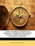 echange, troc Pierre-Sbastien Boulay-Paty - Cours de Droit Commercial Maritime: D'Aprs Les Principes Et Suivant L'Ordre Du Code de Commerce, Volume 1