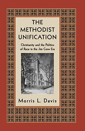 The Methodist Unification: Christianity and the Politics of Race in the Jim Crow Era (Religion, Race, and Ethnicity)