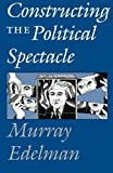 img - for Constructing the Political Spectacle book / textbook / text book