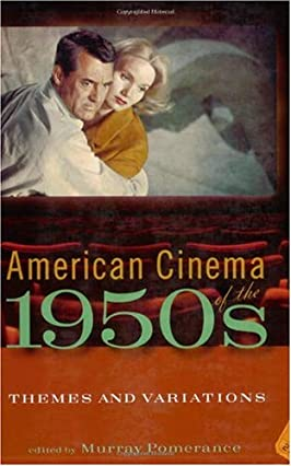 American Cinema of the 1950s: Themes And Variations (Screen Decades: American Culture/American Cinema)