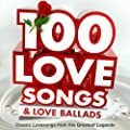 100 Love Songs & Love Ballads - Classic Lovesongs from the Greatest Legends (Valentines Edition)