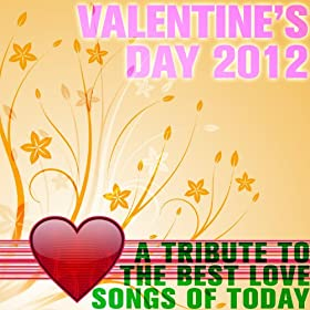 Valentine's Day 2012: A Tribute to the Best Love Songs of Today