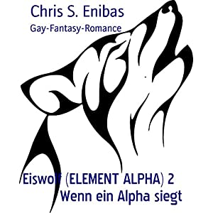 Eiswolf (ELEMENT ALPHA) 2    Wenn ein Alpha siegt: Gay-Fantasy-Romance