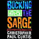 Bucking the Sarge (       UNABRIDGED) by Christopher Paul Curtis Narrated by Michael Boatman
