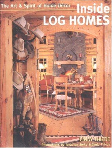 Inside Log Homes: The Art & Spirit of Home Decor