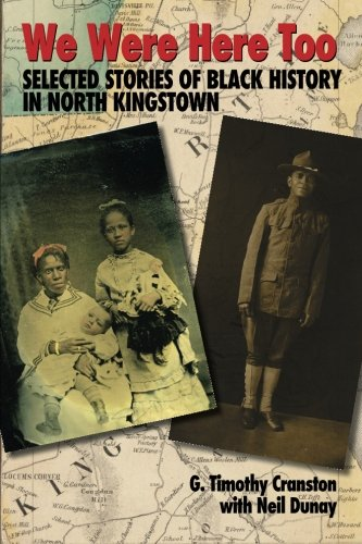 We Were Here Too: Selected Stories of Black History in North Kingstown, by G. Timothy Cranston