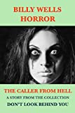 The Caller From Hell: A Story From Don't Look Behind You: A Collection of Horror (Billy Wells Horror Singles Book 6)