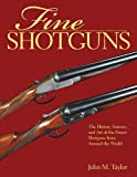 img - for Fine Shotguns: The History, Science, and Art of the Finest Shotguns from Around the World book / textbook / text book