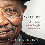 Dream with Me: Race, Love, and the Struggle We Must Win | John M. Perkins,Randy Alcorn - foreword