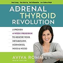 The Adrenal Thyroid Revolution: A Proven 4-Week Program to Rescue Your Metabolism, Hormones, Mind & Mood | Livre audio Auteur(s) : Aviva Romm Narrateur(s) : Tanya Eby