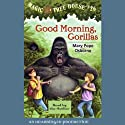 Magic Tree House, Book 26: Good Morning, Gorillas (       UNABRIDGED) by Mary Pope Osborne Narrated by Mary Pope Osborne