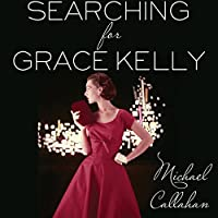 Searching for Grace Kelly (       UNABRIDGED) by Michael Callahan Narrated by Kristin Kalbli
