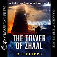 The Tower of Zhaal: Cthulhu Armageddon, Book 2 Audiobook by C. T. Phipps Narrated by Jeffrey Kafer
