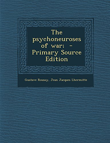 The Psychoneuroses of War; - Primary Source Edition