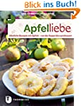 Apfelliebe: K�stliche Rezepte mit �pf...