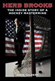 Herb Brooks: The Inside Story of a Hockey Mastermind (0760339953) by Gilbert, John