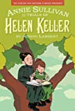 Annie Sullivan and the Trials of Helen Keller (Center for Cartoon Studies Presents)