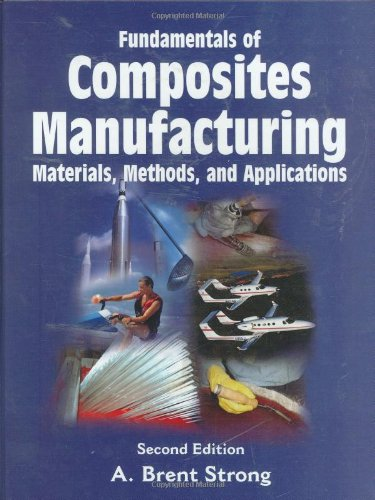 Fundamentals of Composites Manufacturing: Materials, Methods and Applications, Second Edition