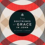 The Doctrines of Grace in John | Steven J. Lawson