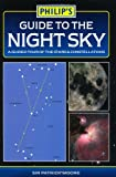 CBE,DSc,FRAS,Sir Patrick Moore Philip's Guide to the Night Sky: A Guided Tour of the Stars and Constellations (Philip's Astronomy)