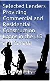 img - for Selected Lenders Providing Commercial and Residential Construction Loans in the U.S. and Canada: More Than 800 Active Lenders Offering Construction and Improvement Loans book / textbook / text book