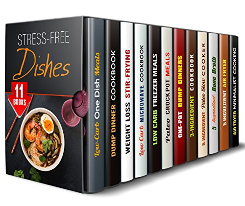 Stress-Free Dishes Box Set (12 in 1): Over 400 Low Carb One Dish, Microwave, 3-Ingredient, Bone Broth, Freezer Meals, Crockpot, Air Fryer and Slow Cooker ... Easy Dump Dinners (Meals for Busy People) by Dianna Grey, Sadie Tucker, Tina Porter, Emma Melton, Jillian Riggs, Ingrid Watson, Natasha Singleton, Paula Hess, Melissa Hendricks, Tamara Norton
