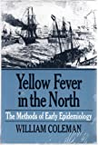 Yellow Fever in the North: The Methods of Epidemiology (Wisconsin Publications in the History of Science and Medicine) (0299111148) by Coleman, William