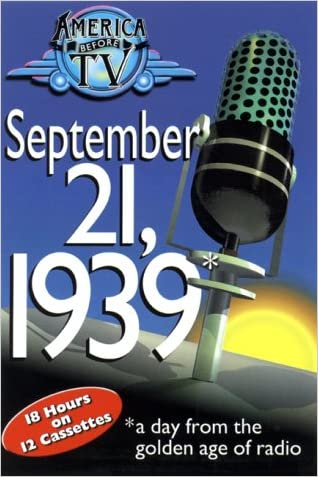 America Before T.V.: A Day in Radio: September 21, 1939