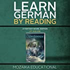 Learn German: By Reading Fantasy 2 (Lernen Sie Deutsch mit Fantasy Romanen) [German Edition] Hörbuch von  Mozaika Educational, Dima Zales Gesprochen von: Emily Durante, Lidea Buenfino