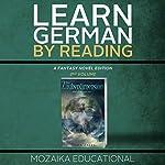 Learn German: By Reading Fantasy 2 (Lernen Sie Deutsch mit Fantasy Romanen) [German Edition]    Mozaika Educational,Dima Zales