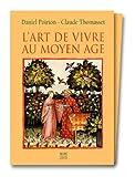 echange, troc Daniel Poirion - L'art de vivre au Moyen Age : Codex Vindobonensis series nova 2644, conservé à la Bibliothèque nationale d'Autriche