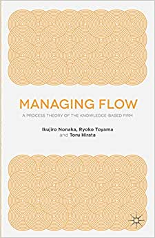Managing Flow: A Process Theory Of The Knowledge-Based Firm