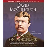 Mornings On Horseback: The Story of an Extraordinary Family, a Vanished Way of Life, and the Unique Child Who Became Theodore Roosevelt [Audio CD]