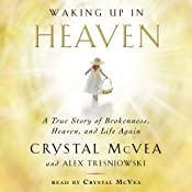 Waking Up in Heaven: A True Story of Brokenness, Heaven, and Life Again | [Crystal McVea, Alex Tresniowski]