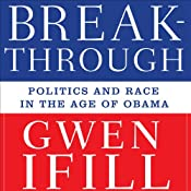 The Breakthrough: Politics and Race in the Age of Obama | [Gwen Ifill]