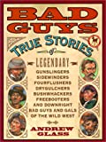 Bad Guys: True Stories of Legendary Gunslingers (0613284097) by Glass, Andrew