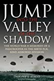 JUMP: INTO THE VALLEY OF THE SHADOW: The War Memories of Dwayne Burns Communications Sergeant-508th P.I.R. deals and discounts