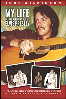 My Life Before, During and After Elvis Presley: John Wilkinson, Nick