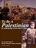 To Be A Palestinian: An Anthropology of One Man's Culture; The Life and Times of Hassan Mustafa Abdallah