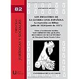 Los Desastres De La Guerra Civil Española. La Represión En Bilbao (Julio De 1936 - Junio De 1937)